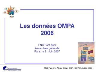 Les données OMPA  2006 FNC Pact Arim Assemblée générale Paris, le 21 Juin 2007