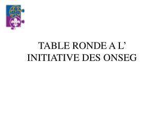 TABLE RONDE A L� INITIATIVE DES ONSEG