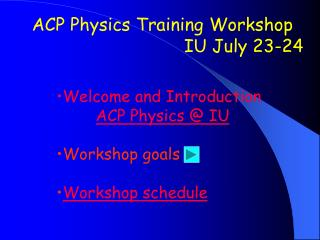 ACP Physics Training Workshop IU July 23-24