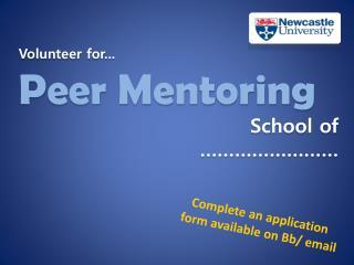 Volunteer for... Peer Mentoring School of  ……………………