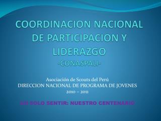COORDINACION NACIONAL DE PARTICIPACION Y LIDERAZGO -CONASPALI-