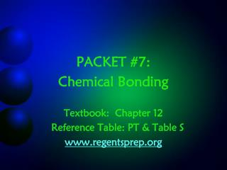 PACKET #7: Chemical Bonding Textbook:  Chapter 12 	Reference Table: PT & Table S