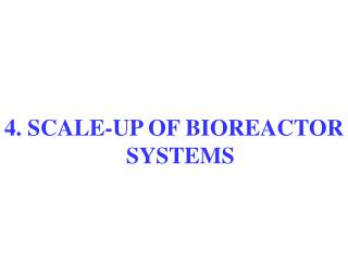 4. SCALE-UP OF BIOREACTOR SYSTEMS