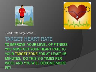 Target heart rate To improve  your level of fitness you must get your heart rate to your Target zone for at least 15 min