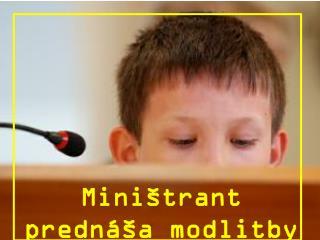 Miništrant prednáša modlitby  veriacich