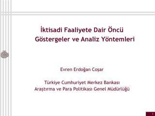 İktisadi Faaliyete Dair Öncü Göstergeler ve Analiz Yöntemleri  Evren Erdoğan Coşar