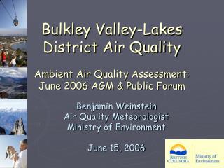 Benjamin Weinstein Air Quality Meteorologist Ministry of Environment June 15, 2006