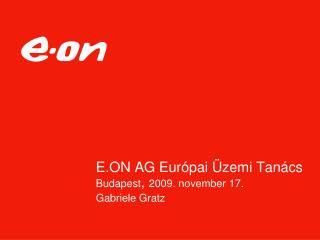 E.ON AG Eur ópai Üzemi Tanács Budapest ,  2009 . n ovember 17.  Gabriele Gratz