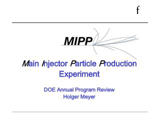 M ain  I njector  P article  P roduction Experiment DOE Annual Program Review Holger Meyer