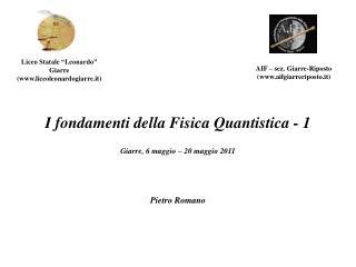 I fondamenti della Fisica Quantistica - 1 Giarre, 6 maggio – 20 maggio 2011