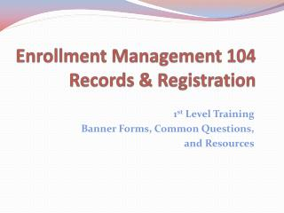 Enrollment Management 104 Records & Registration