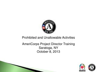 Prohibited and Unallowable Activities AmeriCorps Project Director Training Saratoga, NY