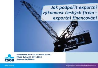 Jak  podpořit exportní výkonnost českých firem – exportní financování