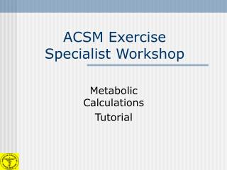 ACSM Exercise  Specialist Workshop