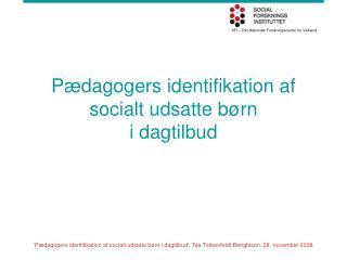 Pædagogers identifikation af  socialt udsatte børn  i dagtilbud