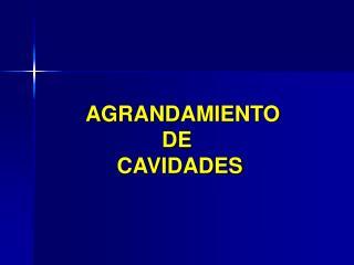 AGRANDAMIENTO DE  CAVIDADES