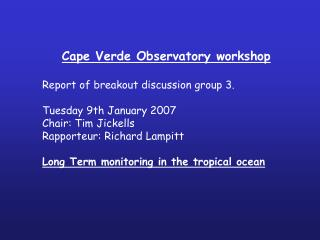 Cape Verde Observatory workshop Report of breakout discussion group 3. Tuesday 9th January 2007