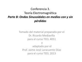 Conferencia 3.  Teoría Electromagnética Parte B: Ondas Sinusoidales en medios con y sin pérdidas