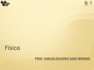 Prof.  carlos eduardo saes moreno