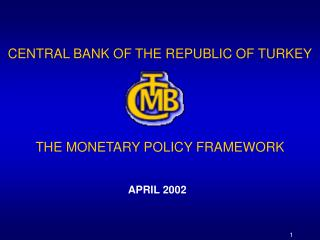 CENTRAL BANK OF THE REPUBLIC OF TURKEY THE MONETARY POLICY FRAMEWORK
