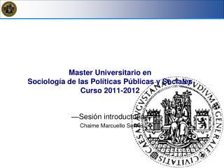 Master  Universitario en  Sociolog�a de las Pol�ticas P�blicas y Sociales Curso 2011-2012
