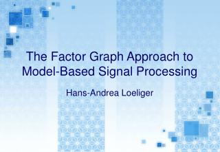 The Factor Graph Approach to Model-Based Signal Processing