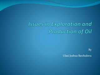 Issues in Exploration and Production of Oil