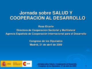 Jornada sobre SALUD Y COOPERACIÓN AL DESARROLLO Rosa Elcarte