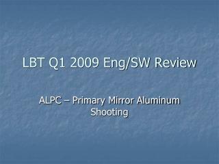 LBT Q1 2009 Eng/SW Review