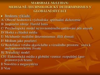 MARSHALL McLUHAN:  MEDIÁLNĚ-TECHNOLOGICKÝ DETERMINISMUS V GLOBÁLNÍ SITUACI