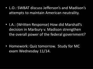 L.O.: SWBAT discuss Jefferson ' s and Madison ' s attempts to maintain American neutrality.