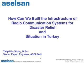 Talip  Küçükkılıç ,  M.Sc . Senior Expert Engineer , ASELSAN