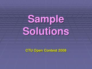 Sample Solutions CTU Open  Contest 200 8