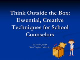 Think Outside the Box: Essential, Creative Techniques for School Counselors