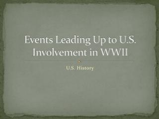 Events Leading Up to U.S. Involvement in WWII