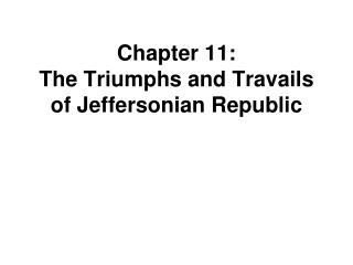 Chapter 11: The Triumphs and Travails of Jeffersonian Republic