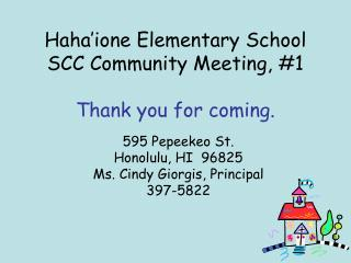Haha'ione Elementary School SCC Community Meeting, #1 Thank you for coming.