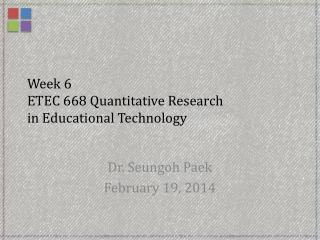 Week  6  ETEC 668 Quantitative Research  in Educational Technology