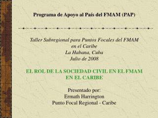 Programa de Apoyo al País del FMAM (PAP) Taller Subregional para Puntos Focales del FMAM