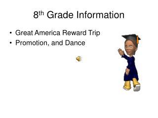 8 th  Grade Information