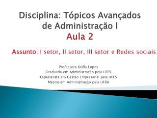 Disciplina: Tópicos Avançados de Administração  I  Aula 2