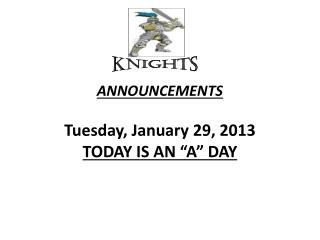 "ANNOUNCEMENTS  Tuesday, January 29, 2013 TODAY  IS  AN ""A"" DAY"