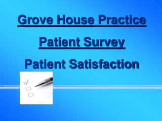 Grove House Practice Patient Survey Patient Satisfaction