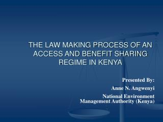 THE LAW MAKING PROCESS OF AN ACCESS AND BENEFIT SHARING REGIME IN KENYA