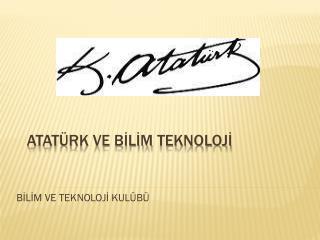 Atatürk ve  bİlİm teknoloJİ