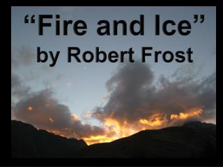 """""""Fire and Ice"""" by Robert Frost"""