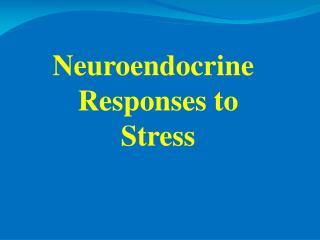 Neuroendocrine Responses to Stress
