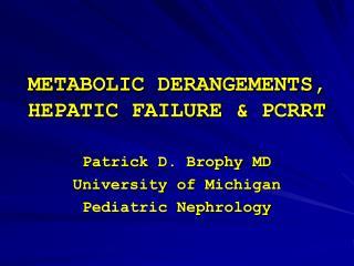 METABOLIC DERANGEMENTS, HEPATIC FAILURE & PCRRT