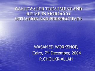 WASTEWATER TREATMENT AND REUSE IN MOROCCO SITUATION AND PERSPECTIVES