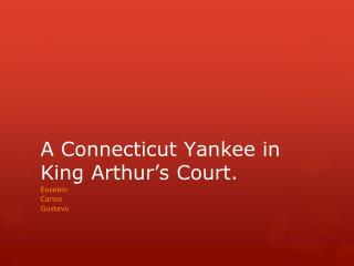 A Connecticut Yankee in King Arthur's Court.